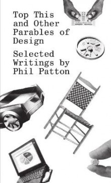 Top This and Other Parables of Design, Selected Writings by Phil Patton av Phil Patton og Edward Tufte (Heftet)