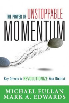 The Power of Unstoppable Momentum av Michael Fullan og Mark A Edwards (Heftet)