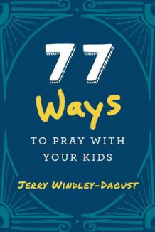77 Ways to Pray with Your Kids av Jerry Windley-Daoust (Innbundet)