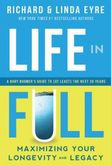 Life in Full av Richard Eyre og Linda Eyre (Heftet)