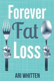 Forever Fat Loss av Ari Whitten (Heftet)