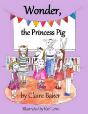 Wonder, the Princess Pig av Claire Baker (Heftet)