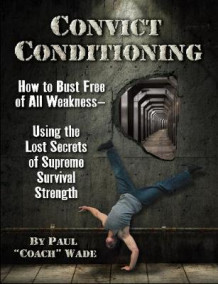 Convict Conditioning av Paul Wade (Heftet)