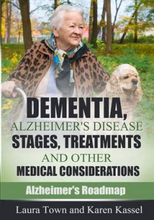 Dementia, Alzheimer's Disease Stages, Treatments, and Other Medical Considerations av Laura Town og Karen Kassel (Heftet)