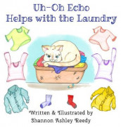 Uh-Oh Echo Helps with the Laundry av Shannon Ashley Reedy (Innbundet)