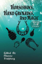 Horseshoes, Hand Grenades, and Magic av Manny Frishberg, Sanan Kolva og Bruce Taylor (Heftet)