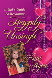A Gal's Guide to Becoming Happily Unsingle av Kimi Ayers (Heftet)