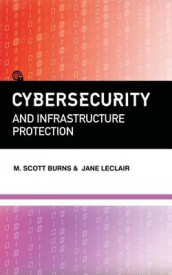 Cybersecurity and Infrastructure Protection av M Scott Burns og Jane LeClair (Heftet)