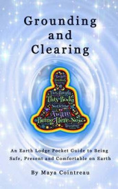 Grounding & Clearing - An Earth Lodge Pocket Guide to Being Safe, Present and Comfortable on Earth av Maya Cointreau (Heftet)