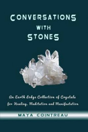 Conversations with Stones - An Earth Lodge Collection of Crystals for Healing, M av Maya Cointreau (Heftet)