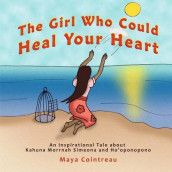The Girl Who Could Heal Your Heart - An Inspirational Tale about Kahuna Morrnah Simeona and Ho'oponopono av Maya Cointreau (Heftet)