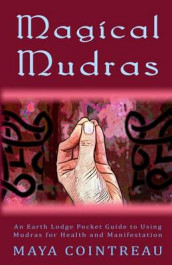 Magical Mudras - An Earth Lodge Pocket Guide to Using Mudras for Health and Manifestation av Maya Cointreau (Heftet)