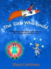The Girls Who Could - Inspirational Tales about Grace Hopper, Mae Jemison and Rachel Carson av Maya Cointreau (Innbundet)
