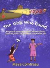 The Girls Who Could - Inspirational Tales about Kahuna Morrnah Simeona, Gwendolyn Brooks and the Women of World War Two av Maya Cointreau (Innbundet)