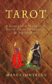 Tarot - A Complete Course in Basic Tarot Meanings and Techniques av Maya Cointreau (Innbundet)