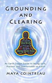 Grounding & Clearing - An Earth Lodge Guide to Being Safe, Present and Comfortable on Earth av Maya Cointreau (Innbundet)