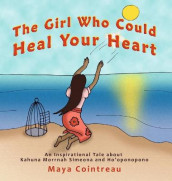 The Girl Who Could Heal Your Heart - An Inspirational Tale About Kahuna Morrnah Simeona and Ho'oponopono av Maya Cointreau (Innbundet)