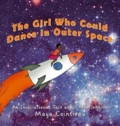 The Girl Who Could Dance in Outer Space - An Inspirational Tale About Mae Jemison av Maya Cointreau (Innbundet)