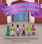 The Girl Who Could Write and Unite - An Inspirational Tale About Gwendolyn Brooks av Maya Cointreau (Innbundet)
