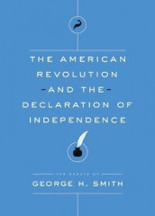 The American Revolution and the Declaration of Independence av George H Smith (Heftet)