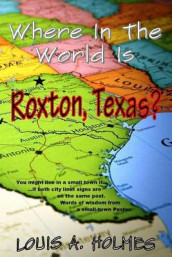 Where In The World Is Roxton, Texas? av Louis A Holmes (Heftet)
