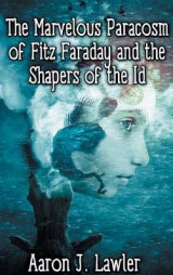 Omslag - The Marvelous Paracosm of Fitz Faraday and the Shapers of the Id