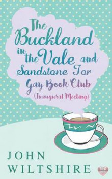 Buckland-In-The-Vale and Sandstone Tor Gay Book Club (Inaugural Meeting) av John Wiltshire (Heftet)