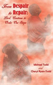 From Despair to Repair av Cheryl Ryan-Todd og Michael William Todd (Innbundet)