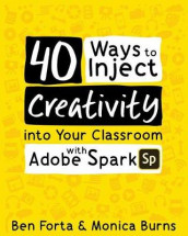 40 Ways to Inject Creativity into Your Classroom with Adobe Spark av Monica Burns og Ben Forta (Heftet)