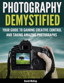 Photography Demystified av David McKay (Heftet)