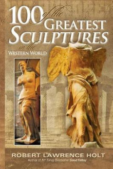 100 of the Greatest Sculptures in the Western World av Robert Lawrence Holt (Heftet)