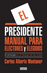 Omslag - El Presidente. Manual Para Electores y Elegidos / The President. a Manual for Voters and the People They Elect