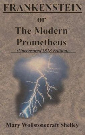 FRANKENSTEIN or The Modern Prometheus (Uncensored 1818 Edition) av Mary Wollstonecraft Shelley (Innbundet)