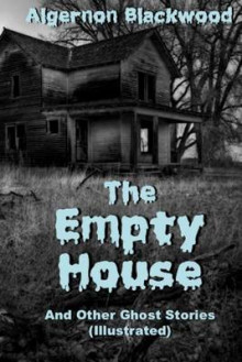 The Empty House and Other Ghost Stories (Illustrated) av Algernon Blackwood (Heftet)