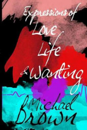Expressions of Life, Love and Wanting av Michael Brown (Heftet)