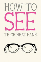 How to See av Thich Nhat Hanh (Heftet)