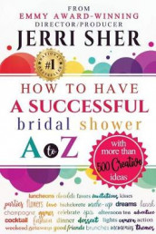 How to Have a Successful Bridal Shower A to Z, with More Than 500 Creative Ideas av Jerri Sher (Heftet)