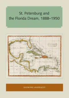 St. Petersburg and the Florida Dream, 1888-1950 av Raymond Arsenault (Heftet)