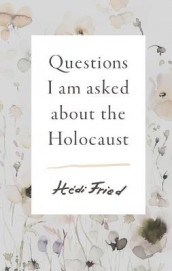 Questions I Am Asked about the Holocaust av Hedi Fried (Innbundet)