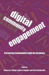 Digital Community Engagement - Partnering Communities with the Academy av Jason Heppler, Paul Schadewald, Rebecca S. Wingo og Rebecca Wingo (Heftet)