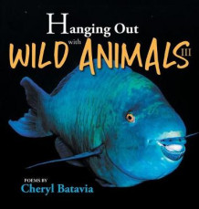 Hanging Out with Wild Animals - Book Three av Cheryl Batavia (Innbundet)