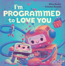 I'm Programmed to Love You av Elias Barks (Kartonert)