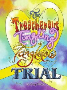 The Treacherous Tingling Tanglelow Trial av Greg McGoon (Innbundet)