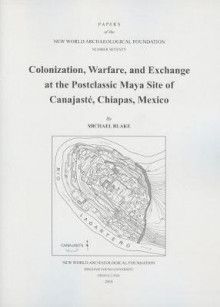 Colonization, Warfare, and Exchange at the Postclassic Maya Site of Canajaste, Chiapas, Mexico, Volume 70 av Michael Blake (Heftet)