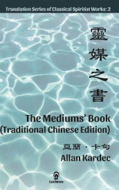 The Mediums' Book (Traditional Chinese Edition) av Allan Kardec (Innbundet)