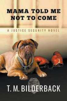 Mama Told Me Not To Come - A Justice Security Novel av T M Bilderback (Heftet)