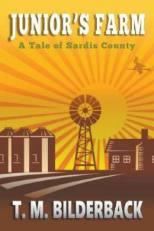Junior's Farm - A Tale Of Sardis County av T M Bilderback (Heftet)