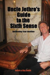 Uncle Jethro's Guide to the Sixth Sense av Jethro Smith og Kay Smith (Heftet)