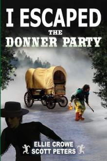 I Escaped The Donner Party av Scott Peters og Ellie Crowe (Heftet)