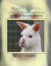 Hippity Hoppity The White Kangaroo Helps His Magpie Friend av David F R Perry (Heftet)